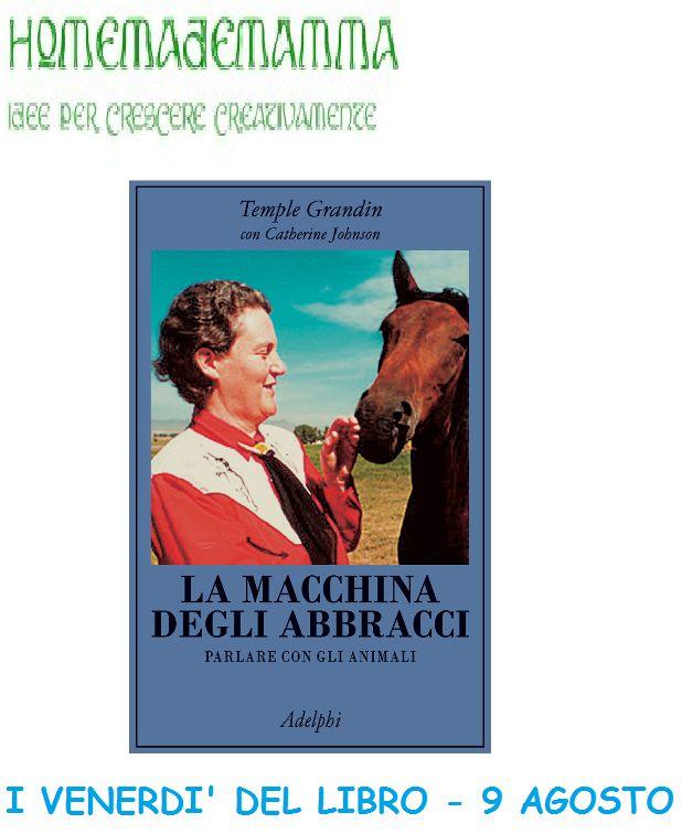 """""""La macchina degli abbracci"""" ed il mondo degli animali, visti con gli occhi di Temple Grandin"""