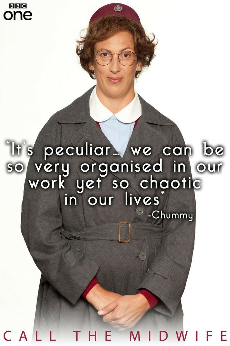 """""""It's peculiar... we can be so very organised in our work yet so chaotic in our lives"""" - Chummy (Call the Midwife)"""