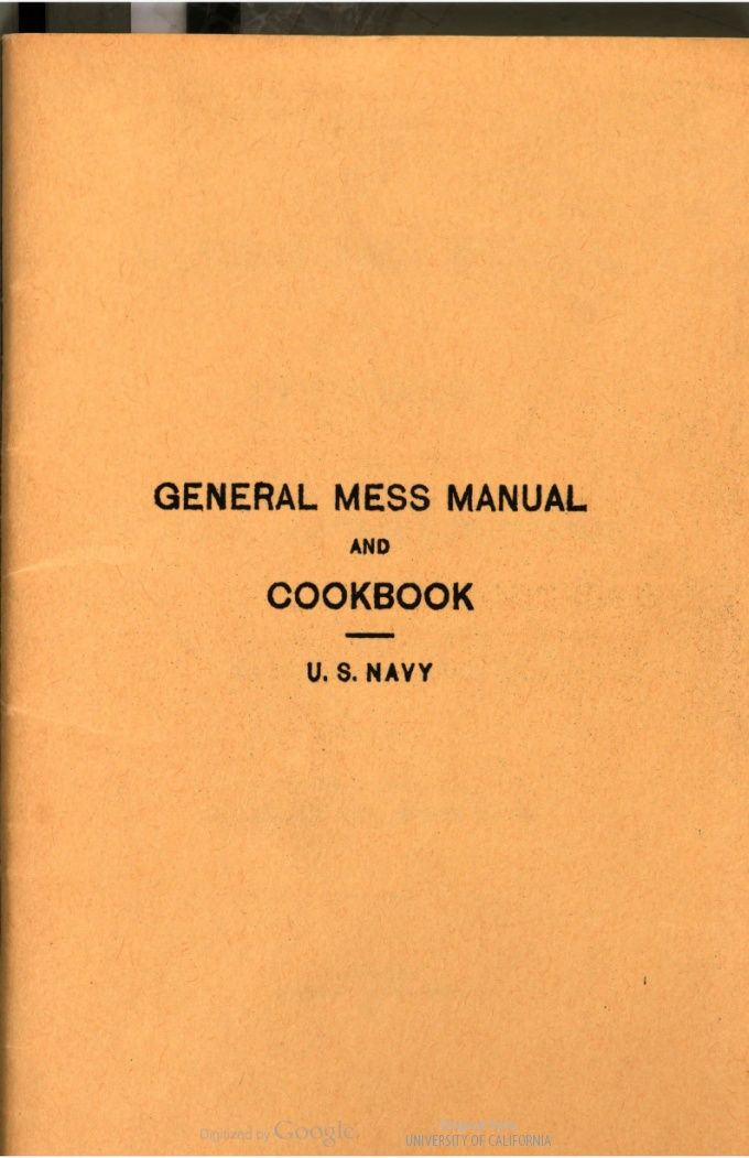 General mess manual and cookbook for use on board vessels of the United States Navy / Prepared under the direction of the Paymaster General. Published by authority of the Secretary of the Navy - dated 1902 - full text .pdf online
