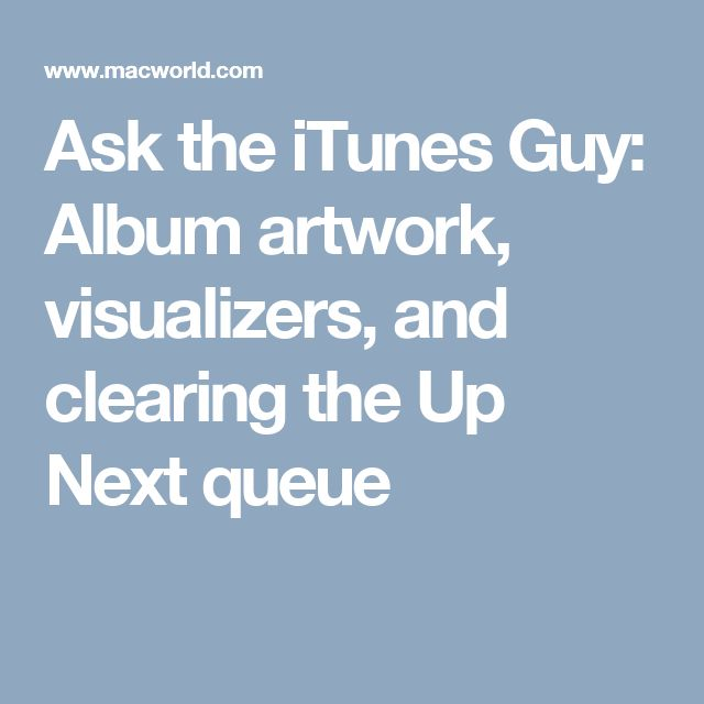 Ask the iTunes Guy: Album artwork, visualizers, and clearing the Up Next queue