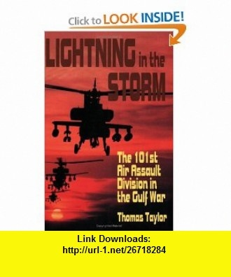 Lightning in the Storm The 101st Air Assault Division in the Gulf War (9780781810173) Thomas Taylor , ISBN-10: 0781810175  , ISBN-13: 978-0781810173 ,  , tutorials , pdf , ebook , torrent , downloads , rapidshare , filesonic , hotfile , megaupload , fileserve