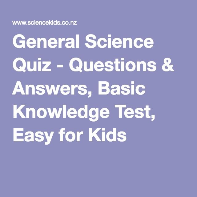 General Science Quiz - Questions & Answers, Basic Knowledge Test, Easy for Kids