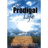 The Prodigal Life: Coming all the way home to God (Kindle Edition)By Pauline Creeden
