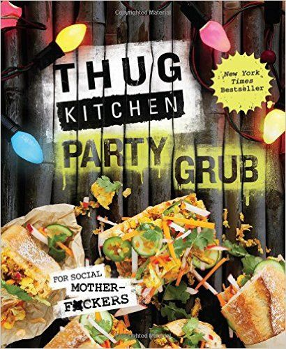 Thug Kitchen Party Grub: For Social Motherf*ckers: Thug Kitchen: 9781623366322: Amazon.com: Books