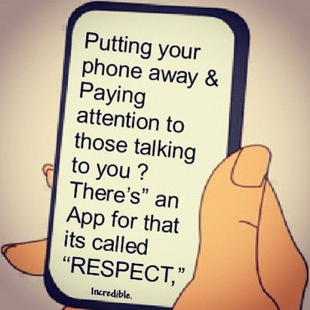Rrespect, Love this.  I like my phone, but I prefer talking in person, and undivided attention to the person I'm conversing with.