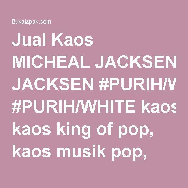 Jual Kaos MICHEAL JACKSEN #PURIH/WHITE kaos king of pop, kaos musik pop, kaos keren, kaos distro (KaGed) Baru | Kaos / Baju / T-Shirt Pria Murah Lengkap | Bukalapak