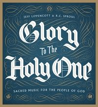 Glory to the Holy One: R.C. Sproul - CD, Music | Ligonier Ministries Store (Favorites: Come, Thou Savior, Spread Thy Table, and Worthy is the Lamb)