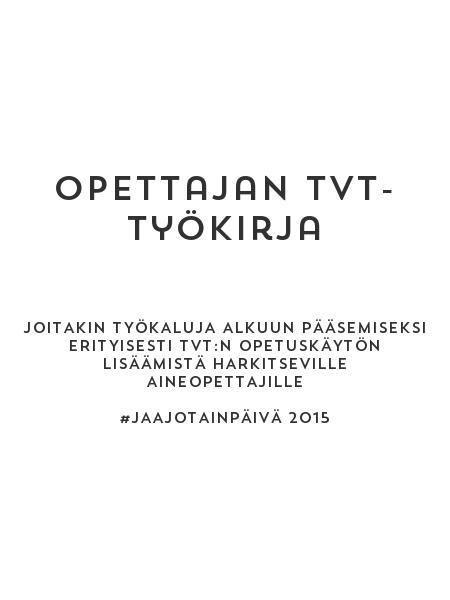 Joitakin työkaluja alkuun pääsemiseksi erityisesti tvt:n opetuskäytön lisäämistä harkitseville aineopettajille #Jaajotainpäivä 2015 - by Marja Oilinki