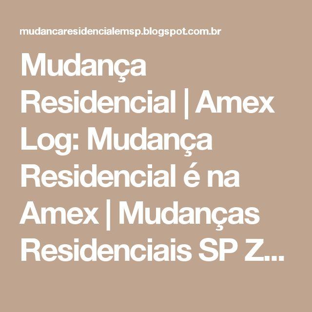 Mudança Residencial | Amex Log: Mudança Residencial é na Amex | Mudanças Residenciais SP Zona Norte