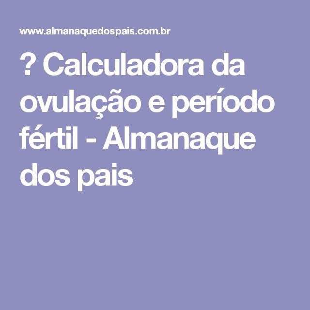 ☆ Calculadora da ovulação e período fértil - Almanaque dos pais