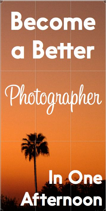 Become a Better Photographer in One Afternoon