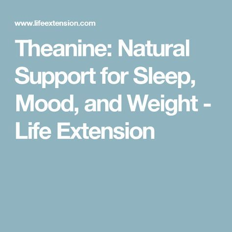 Theanine: Natural Support for Sleep, Mood, and Weight - Life Extension