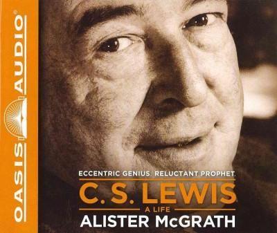 C.S. Lewis A Life: Eccentric Genius, Reluctant Prophet