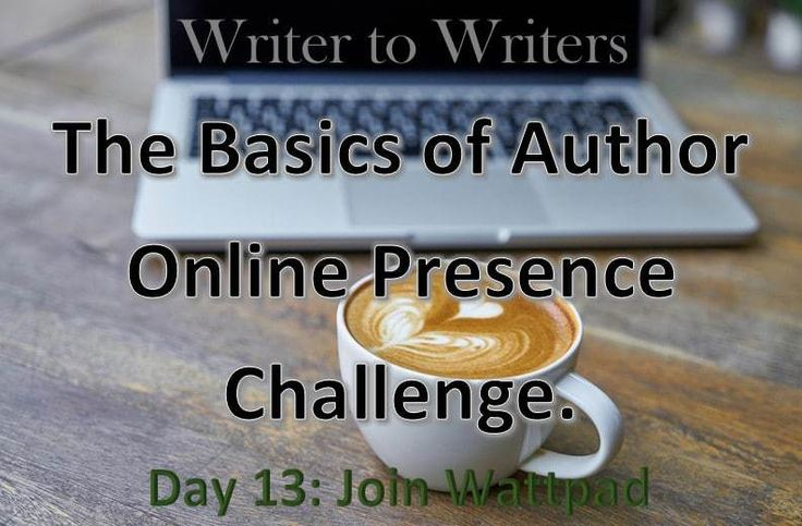 Basics of Author Online Presence Challenge Day 13: Join Wattpad #socialmediatips #authorbrand #authorplatform #writingplatform #wattpad #writetip