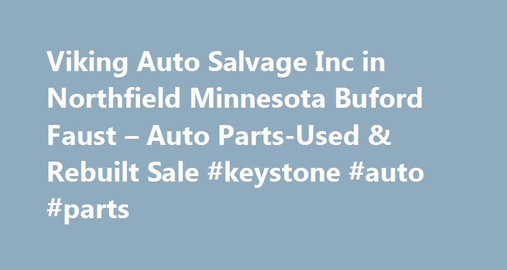 Viking Auto Salvage Inc in Northfield Minnesota Buford Faust – Auto Parts-Used & Rebuilt Sale #keystone #auto #parts http://uk.remmont.com/viking-auto-salvage-inc-in-northfield-minnesota-buford-faust-auto-parts-used-rebuilt-sale-keystone-auto-parts/  #viking auto salvage # Auto Parts-Used & Rebuilt Sale Their phone number is (651)460-6166. Obtaining 59 plate insurance cover is an important aspect of owning a new motor vehicle. A bit of info is provided on what 59 plates are, how to…