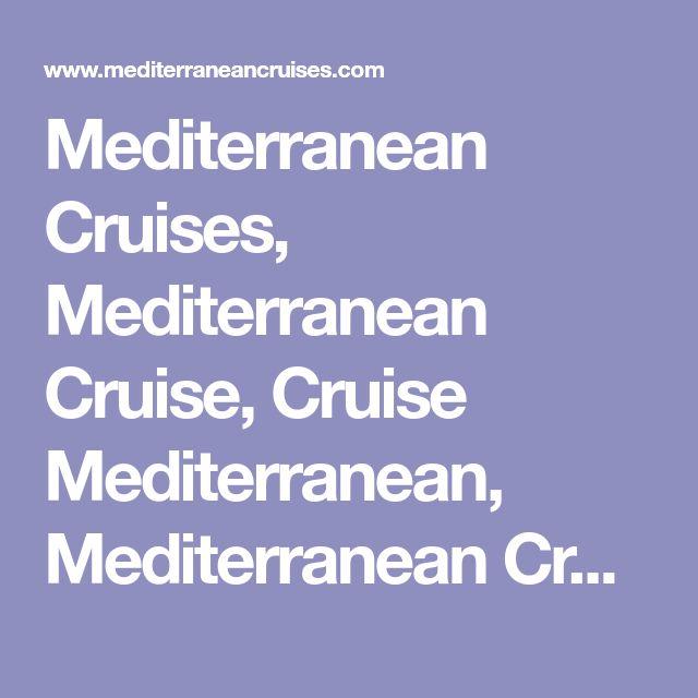 Mediterranean Cruises, Mediterranean Cruise, Cruise Mediterranean, Mediterranean Cruise Tour, Mediterranean Cruise Tours, Med Cruise, Mediterranean Cruise Vacations, Mediterranean Cruise Vacation