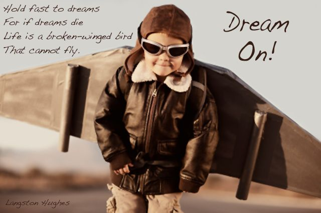 Keep a dream alive....Dream on....!