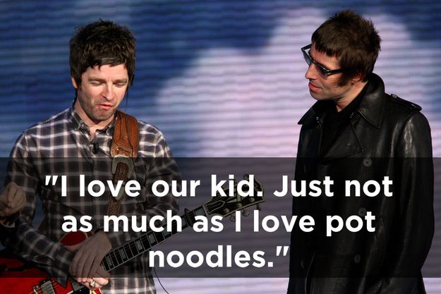 On Liam.   The 17 Funniest Things Noel Gallagher Has Ever Said
