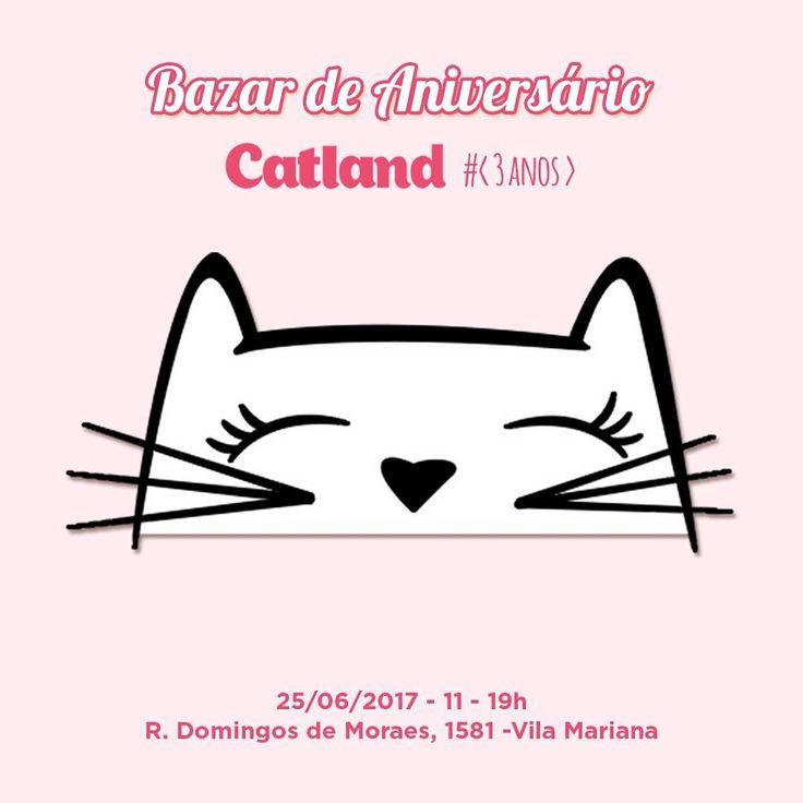 """Catland - Adoção de Gatinhos no Instagram: """"Bazar de aniversário da Catland. Você não vai perder, né? Venha comemorar o nosso 3º aniversário no Bazar Catland! Praça de Alimentação…"""""""