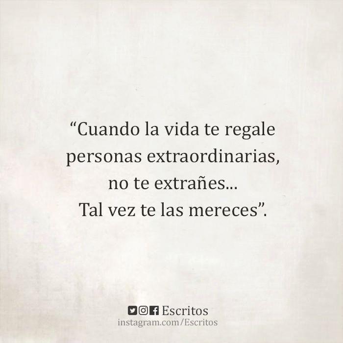 Cuando la vida te regale personas extraordinarias, no te extrañes, tal vez te las mereces