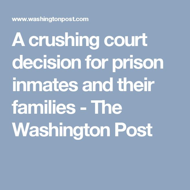 A crushing court decision for prison inmates and their families - The Washington Post