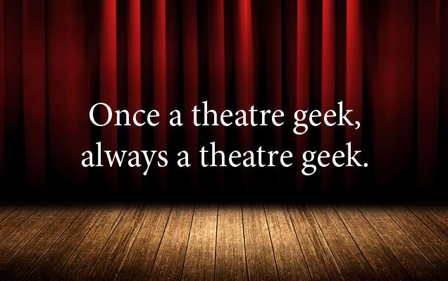 Once a theatre geek, always a theatre geek #quote