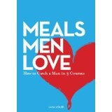 Meals Men Love - How to Catch a Man in 3 Courses (Kindle Edition)By Lana Vidler