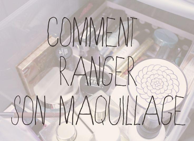 #Rangement #Makeup Comment ranger son #maquillage ? Un tuto clair et efficace !
