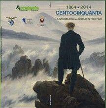 """La mostra """"Centocinquanta, 1864-2014, la nascita dell'alpinismo in Trentino"""" è pronta per la 16a esposizione"""