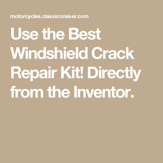Use the Best Windshield Crack Repair Kit! Directly from the Inventor.