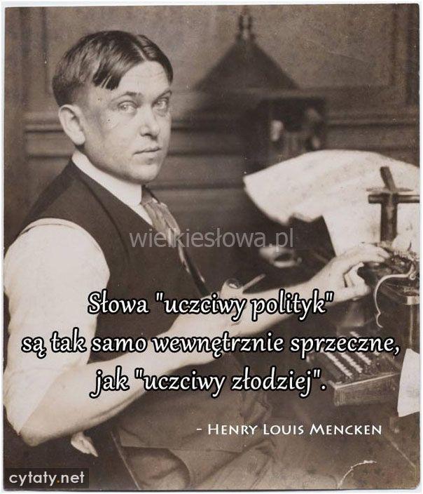 """Słowa """"uczciwy polityk"""" są tak samo wewnętrznie sprzeczne... #Mencken-Henry-Louis,  #Polityka, #Sarkazm-i-ironia"""
