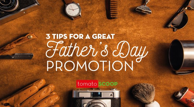 3 tips for a great father's day promotion