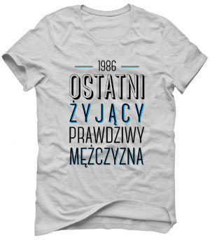 OSTATNI ŻYJĄCY PRAWDZIWY MĘŻCZYZNA Twój Rocznik Koszulka Tshirt Bluza Męska Dziecięca