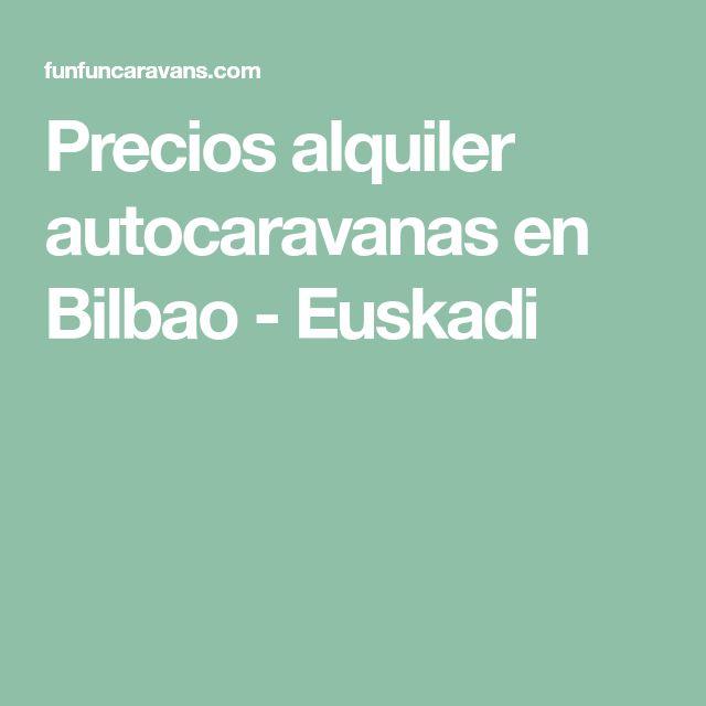 Precios alquiler autocaravanas en Bilbao - Euskadi