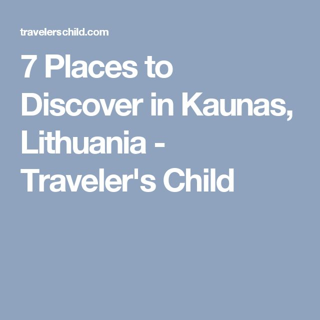7 Places to Discover in Kaunas, Lithuania - Traveler's Child