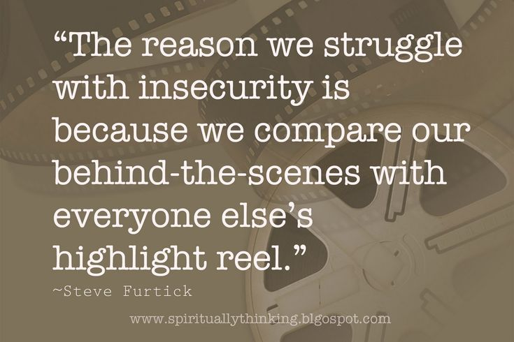 """The Reason we struggle with Insecurity is because we compare our behind-the-scenes with everyone else's highlight reel"""
