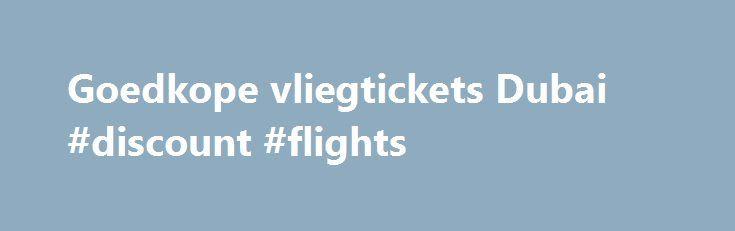 Goedkope vliegtickets Dubai #discount #flights http://cheap.nef2.com/goedkope-vliegtickets-dubai-discount-flights/  #cheap tickets to dubai # *Vanaf-prijzen op retourbasis, incl. belastingen en toeslagen, excl. € 27,00 (1 pers.) – € 29,00 (2 pers.) boekingskosten en evt. bagagekosten. Vliegtickets Dubai Op slechts een paar uur vliegen bevindt zich een hele andere wereld! Dubai is één van de zeven Verenigde Arabische Emiraten en is het meest bekend door alle pracht en praal onder een zonnige…