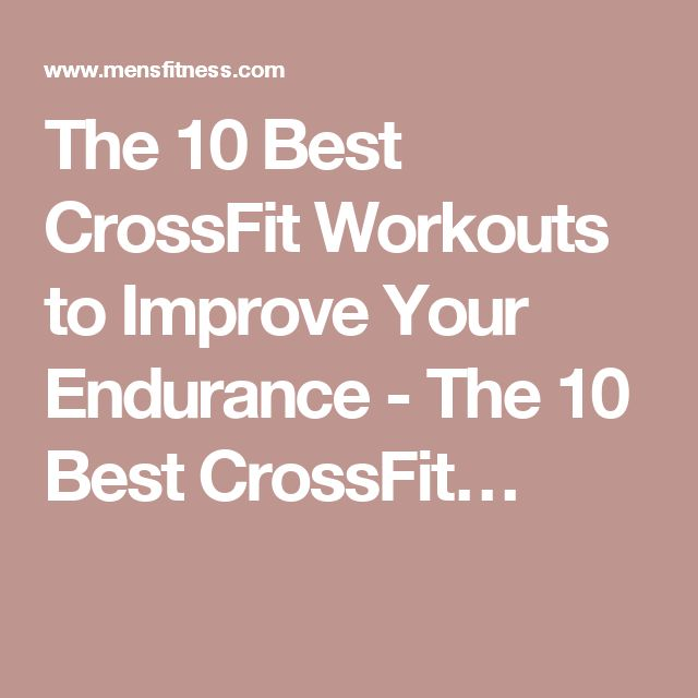 The 10 Best CrossFit Workouts to Improve Your Endurance - The 10 Best CrossFit…
