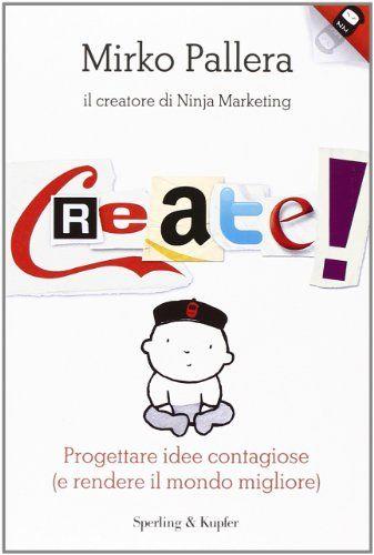 Create! Progettare idee contagiose e rendere il mondo migliore: Amazon.it: Mirko Pallera: Libri
