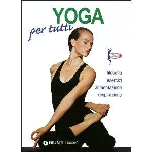 Yoga per tutti. Filosofia, esercizi, alimentazione, respirazione