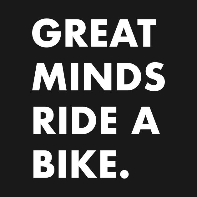 Check Out This Awesome Great Minds Ride A Bike Design On Teepublic Bike Ride Quotes Cycling Quotes Bike Riding Quotes