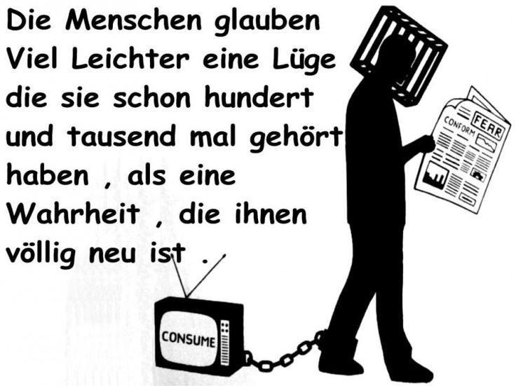 Menschen glauben viel leichter eine Lüge die schon hundert und tausend mal gehört haben als eine Wahrheit die ihnen völlig  neu ist.  Sticker, Button, Flyer, Handzettel, Protest, Revolution, Demonstration, wahre Worte, Befreiung, Freiheit, Europa, Deutschland