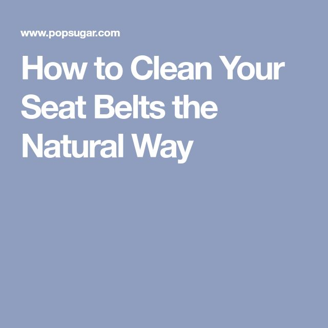 How to Clean Your Seat Belts the Natural Way
