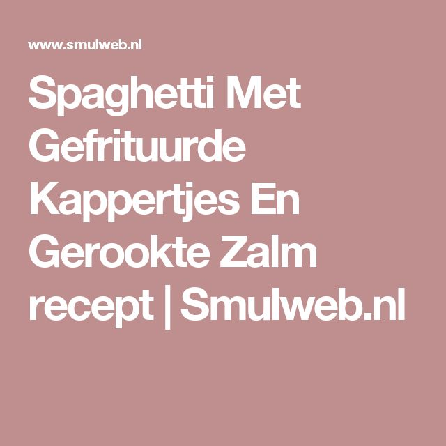 Spaghetti Met Gefrituurde Kappertjes En Gerookte Zalm recept | Smulweb.nl