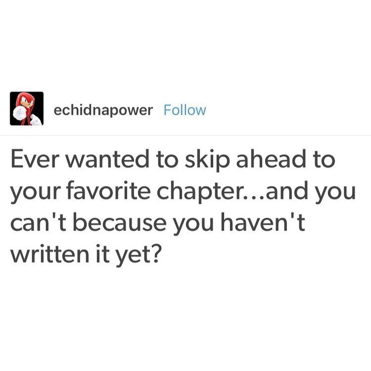 Yup, it's hard to skip to the good parts when you still have to write the good parts!