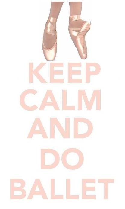 Keep calm and do ballet.  Quote.
