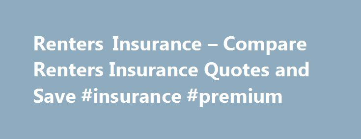 Renters Insurance – Compare Renters Insurance Quotes and Save #insurance #premium http://insurance.remmont.com/renters-insurance-compare-renters-insurance-quotes-and-save-insurance-premium/  #renters insurance quotes # Renters Insurance If you rent an apartment or house, you need renters insurance. While your landlord is responsible for obtaining insurance for the building itself, that insurance does not cover your furniture, appliances or any other belongings. Nor does it provide you with…