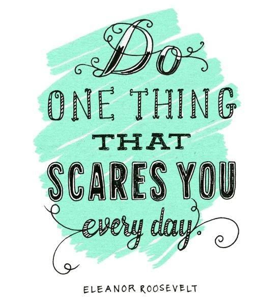 We love this one. Do one thing everday that scares you. #MondayMusings