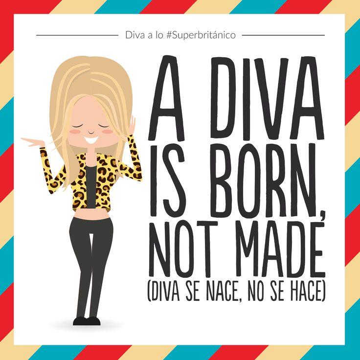 Créetelo a lo #Superbritánico: A diva is born, not made (Diva se nace, no se hace).