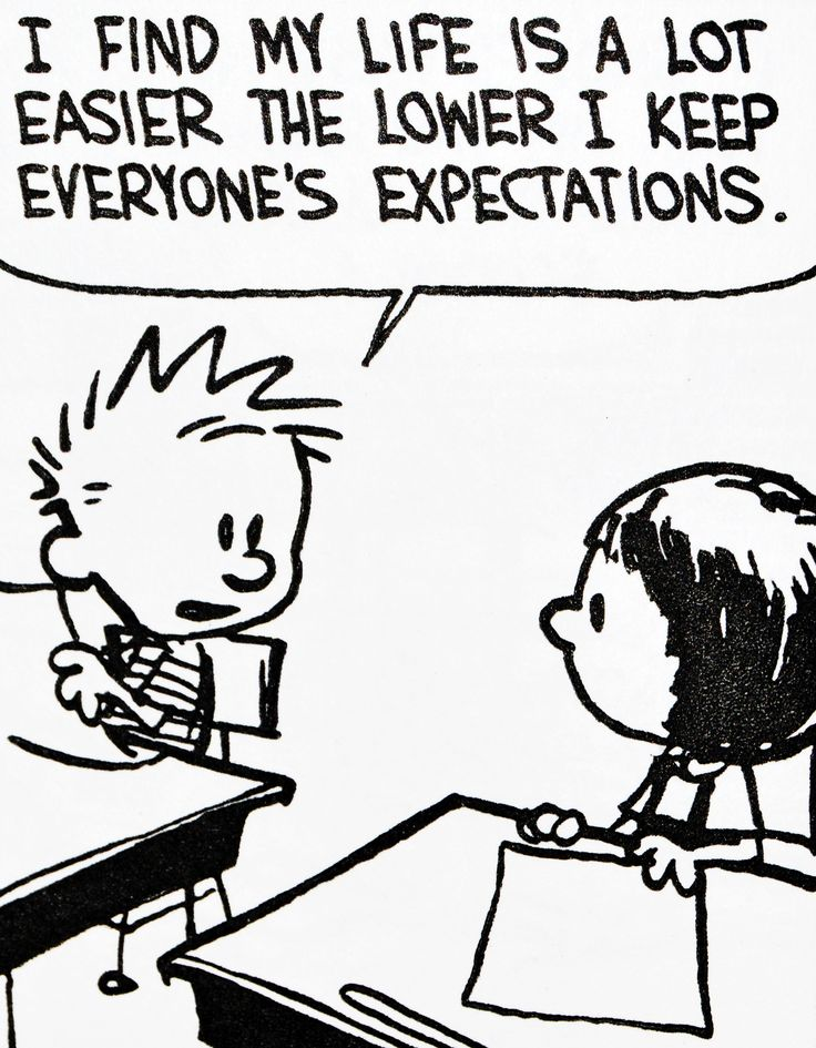 And it's easier if you lower your expectations of other people.